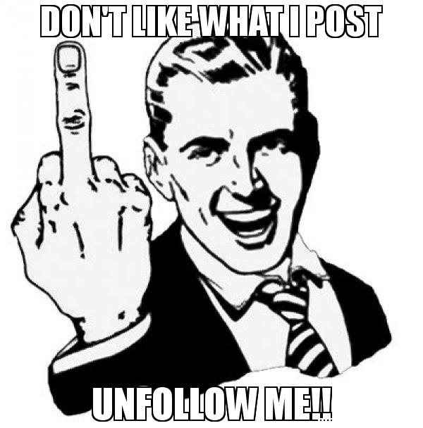 DON39T-LIKE-WHAT-I-POST-UNFOLLOW-ME-meme-32914